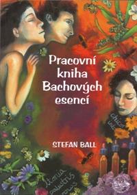 Ball, Stefan - Pracovní kniha Bachových esencí